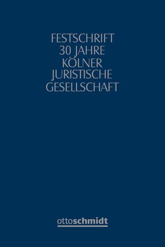 Festschrift 30 Jahre Kölner Juristische Gesellschaft