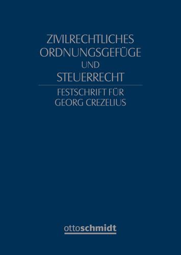 Zivilrechtliches Ordnungsgefüge und Steuerrecht - Festschrift für Georg Crezelius