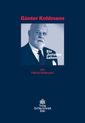 Günter Kohlmann. Ein Juristen-Leben.