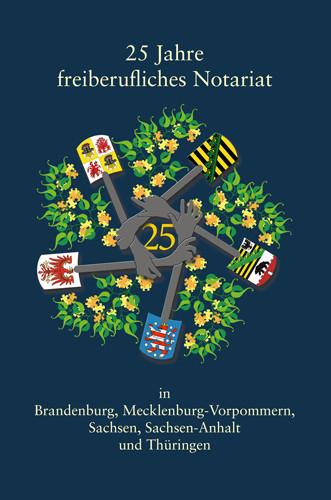 25 Jahre freiberufliches Notariat in Brandenburg, Mecklenburg-Vorpommern, Sachsen, Sachsen-Anhalt und Thüringen
