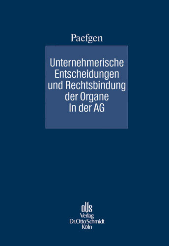 Unternehmerische Entscheidungen und Rechtsbindung der Organe in der AG