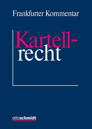 Frankfurter Kommentar zum Kartellrecht  (Grundwerk mit Fortsetzungsbezug für mindestens 2 Jahre)